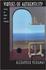 amazon com  virtues of authenticity        alexander    amazon com  virtues of authenticity        alexander nehamas  books