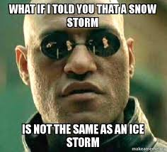 what if i told you that a snow storm is not the same as an ice ... via Relatably.com
