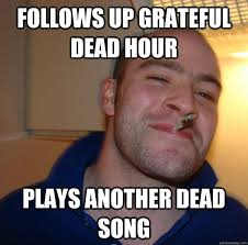 follows up grateful dead hour plays another dead song - Misc ... via Relatably.com