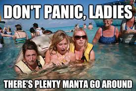 don't panic, ladies there's plenty manta go around - Pervert ... via Relatably.com