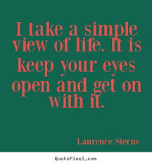 Create image quotes about life - I take a simple view of life. it ... via Relatably.com