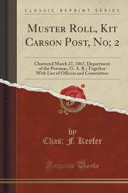 <b>Muster Roll</b>, <b>Kit Carson</b> Post, No; 2 - Chartered March 27, 1867 ...