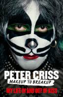 Makeup to Breakup: My Life In and Out of <b>Kiss</b> - <b>Peter Criss</b> - Google ...
