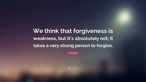 t d jakes quote we think that forgiveness is weakness but it s t d jakes quote we think that forgiveness is weakness but it s absolutely not