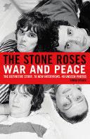 The <b>Stone Roses</b>: War and Peace - Simon Spence - Google Books