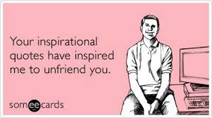 Your Inspirational Quotes Have Inspired Me To Unfriend You ... via Relatably.com