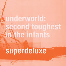 <b>Underworld</b>: <b>Second Toughest</b> In The Infants (Super Deluxe ...