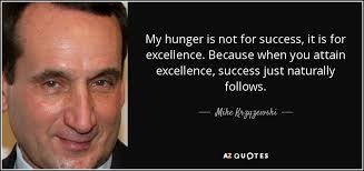 Mike Krzyzewski quote: My hunger is not for success, it is for ... via Relatably.com