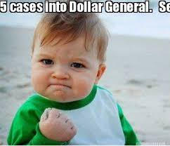 Meme Maker - 5 cases into Dollar General. See ya next year Meme Maker! via Relatably.com