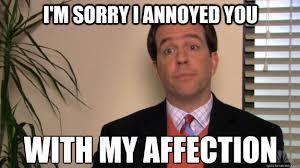 WITH MY AFFECTION I'M SORRY I ANNOYED YOU - Misc - quickmeme via Relatably.com