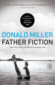 father fiction chapters for a fatherless generation donald father fiction chapters for a fatherless generation donald miller 9781439190531 com books
