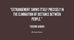 Estrangement shows itself precisely in the elimination of distance ... via Relatably.com