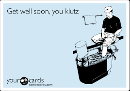 Get well soon, you klutz | Get Well Ecard via Relatably.com