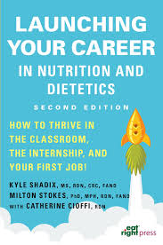 launching your career in nutrition and dietetics how to thrive in launching your career in nutrition and dietetics how to thrive in the classroom the internship and your first job 2nd ed kyle shadix milton stokes