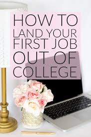 how to land your first entry level job out of college how to land your firs job out of college