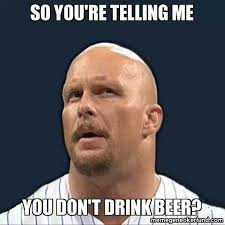 Stone Cold Steve drinks beer | AUSTIN 3:16 | Pinterest | Beer ... via Relatably.com