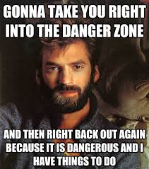 Gonna take you right into the Danger Zone And then right back out ... via Relatably.com