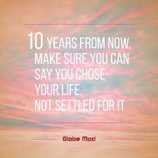 new inspirational adventure travel quotes  best motivational quotes 2017 10 years from now make sure you can say you chose your