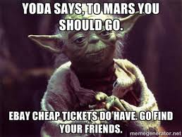 Yoda says, to Mars you should go. Ebay cheap tickets do have. Go ... via Relatably.com