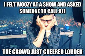 I felt woozy at a show and asked someone to call 911 The crowd ... via Relatably.com