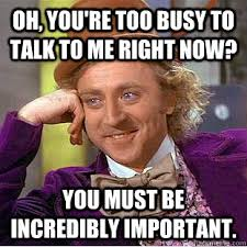 Oh, you're too busy to talk to me right now? You must be ... via Relatably.com