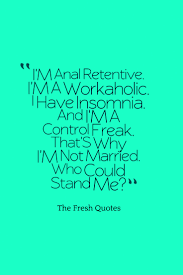 workaholics quotes quotes wishes i m a workaholic i have insomnia
