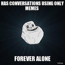 forever alone y memes rebuenos(megapost) - Taringa! via Relatably.com