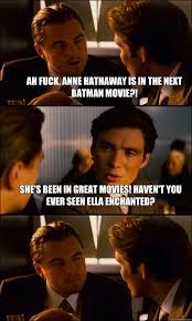 Ah fuck, Anne Hathaway is in the next Batman movie?! She's been in ... via Relatably.com