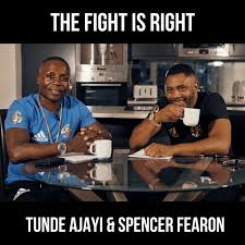 The Fight Is Right hosted by Tunde Ajayi & Spencer Fearon