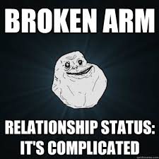 Broken Arm Relationship status: It's complicated - Forever Alone ... via Relatably.com