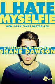 i hate myselfie a collection of essays by shane dawson shane i hate myselfie a collection of essays by shane dawson shane dawson 0001476791546 com books
