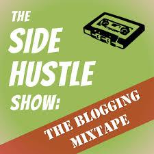 The Side Hustle Show: The Blogging Mixtape