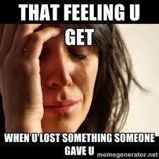 that feeling u get when u lost something someone gave u - crying ... via Relatably.com
