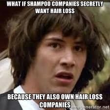 what if shampoo companies secretly want hair loss because they ... via Relatably.com