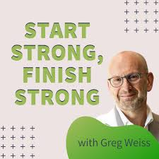 Start Strong, Finish Strong with Greg Weiss