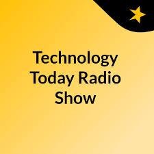 Technology Today Radio Show