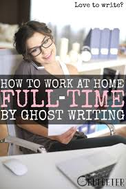 images about work from home jobs passive how to work at home full time by ghost writing i started ghostwriting a