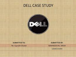 DELL CASE STUDY SUBMITTED TO  SUBMITTED BY Mr  Supratik Ghatak RAMINDER     SlideShare