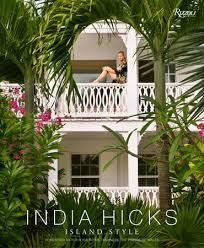 <b>India</b> Hicks: Island <b>Style</b> - Rizzoli New York