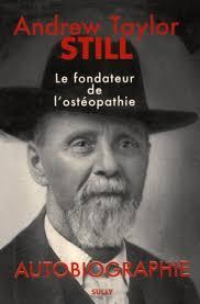 Titre : <b>Andrew Taylor</b> Still, le fondateur de l&#39;ostéopathie : Autobiographie - andrew_taylor_still_le_fondateur_de_osteopathie