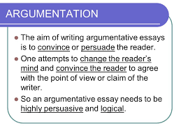 argumentative essay argumentation the aim of writing  argumentation the aim of writing argumentative essays is to convince or persuade the reader one
