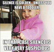 mom-meme-silence-is-golden-unless-you-have-a-toddler.jpg via Relatably.com