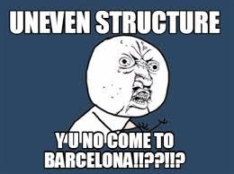Meme Maker - UNEVEN STRUCTURE Y U NO COME TO BARCELONA!!??!!? Meme ... via Relatably.com