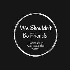 We Shouldn't Be Friends