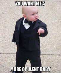 You want me a more opulent baby - Godfather Baby | Make a Meme via Relatably.com