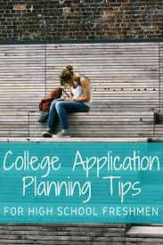best images about high school activities primary college application planning tips for high school freshmen