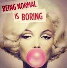 "Marilyn Monroe Quote: ""Being Normal is Boring"" Source: Wise Girl ..."
