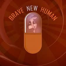 Brave New Human
