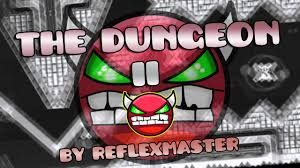 the dungeon ll by reflexmaster geometry dash the dungeon ll by reflexmaster geometry dash