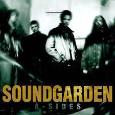 <b>Soundgarden</b> - <b>A-Sides</b> Lyrics and Tracklist | Genius